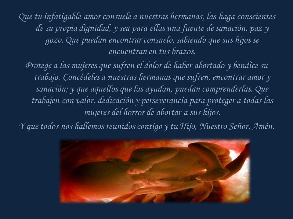 Oh, María, Virgen Madre del Hijo de Dios hecho hombre, Madre dolorosa, modelo de Fe. Tú eres nuestra Madre, y vives ya en el gozo de la presencia de D