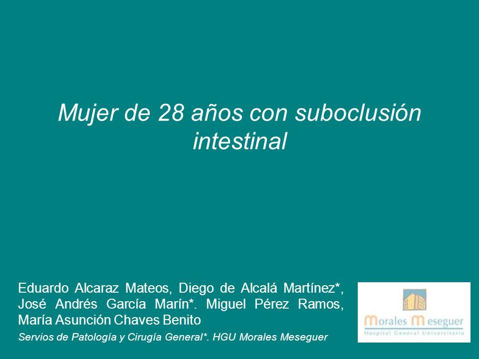 Mujer de 28 años con suboclusión intestinal Eduardo Alcaraz Mateos, Diego de Alcalá Martínez*, José Andrés García Marín*. Miguel Pérez Ramos, María As