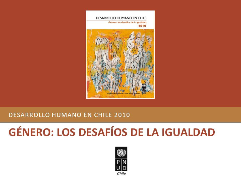 DESARROLLO HUMANO EN CHILE 2010 GÉNERO: LOS DESAFÍOS DE LA IGUALDAD