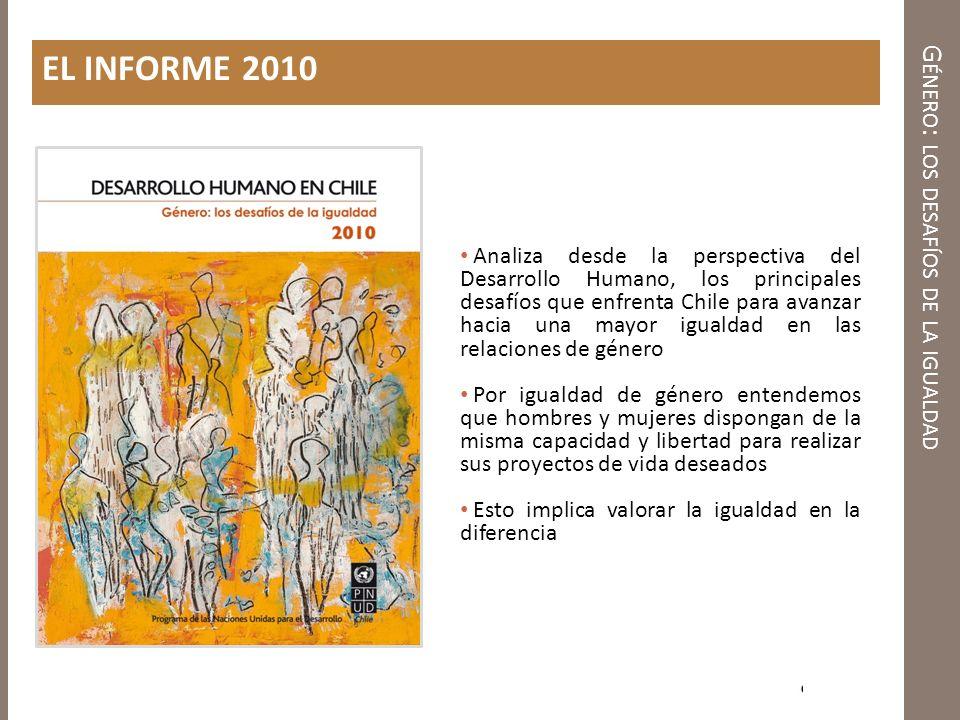 EL INFORME 2010 Analiza desde la perspectiva del Desarrollo Humano, los principales desafíos que enfrenta Chile para avanzar hacia una mayor igualdad