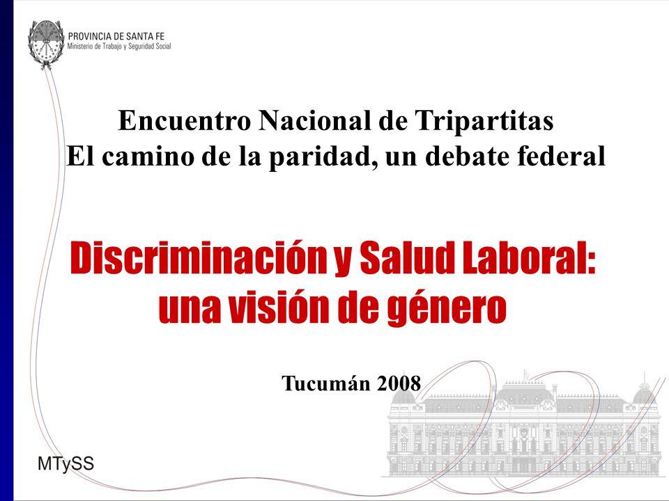 Discriminación y Salud Laboral: una visión de género Encuentro Nacional de Tripartitas El camino de la paridad, un debate federal Tucumán 2008