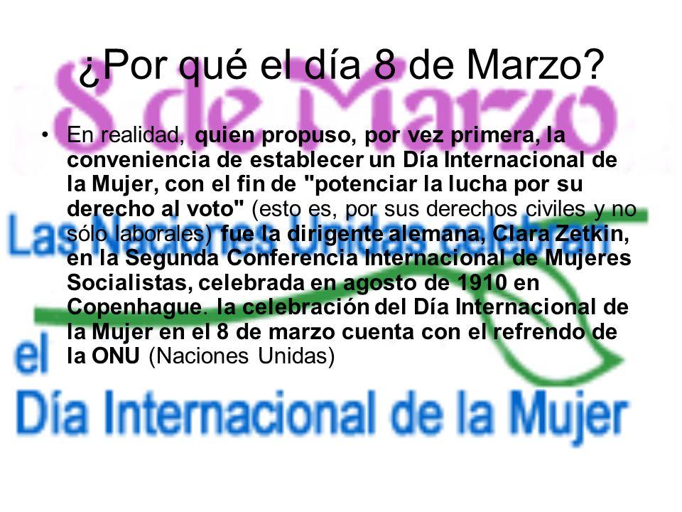 ¿Por qué el día 8 de Marzo? En realidad, quien propuso, por vez primera, la conveniencia de establecer un Día Internacional de la Mujer, con el fin de