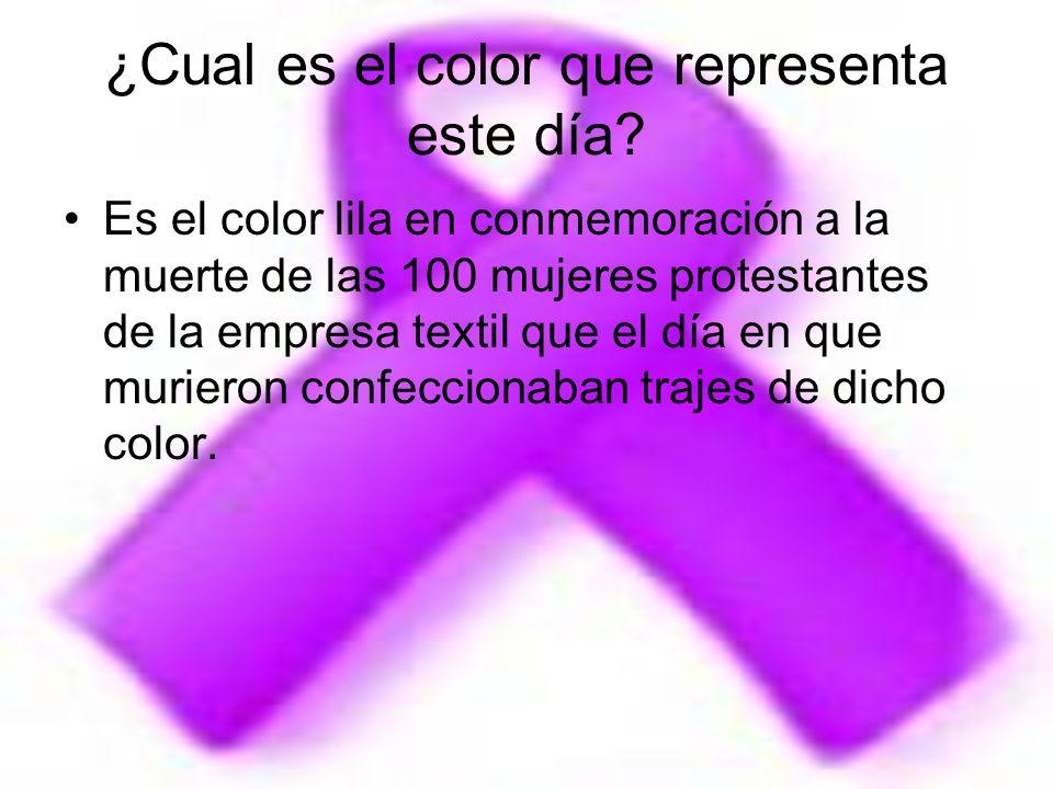 ¿Cual es el color que representa este día? Es el color lila en conmemoración a la muerte de las 100 mujeres protestantes de la empresa textil que el d