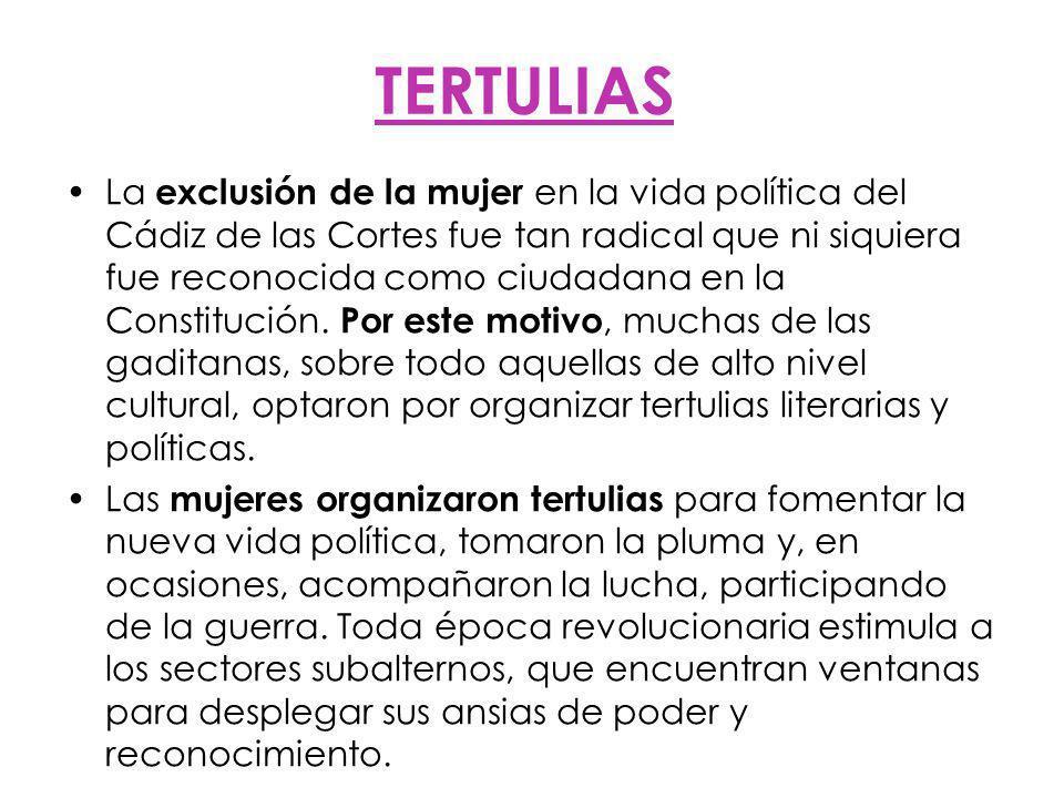 TERTULIAS La exclusión de la mujer en la vida política del Cádiz de las Cortes fue tan radical que ni siquiera fue reconocida como ciudadana en la Constitución.