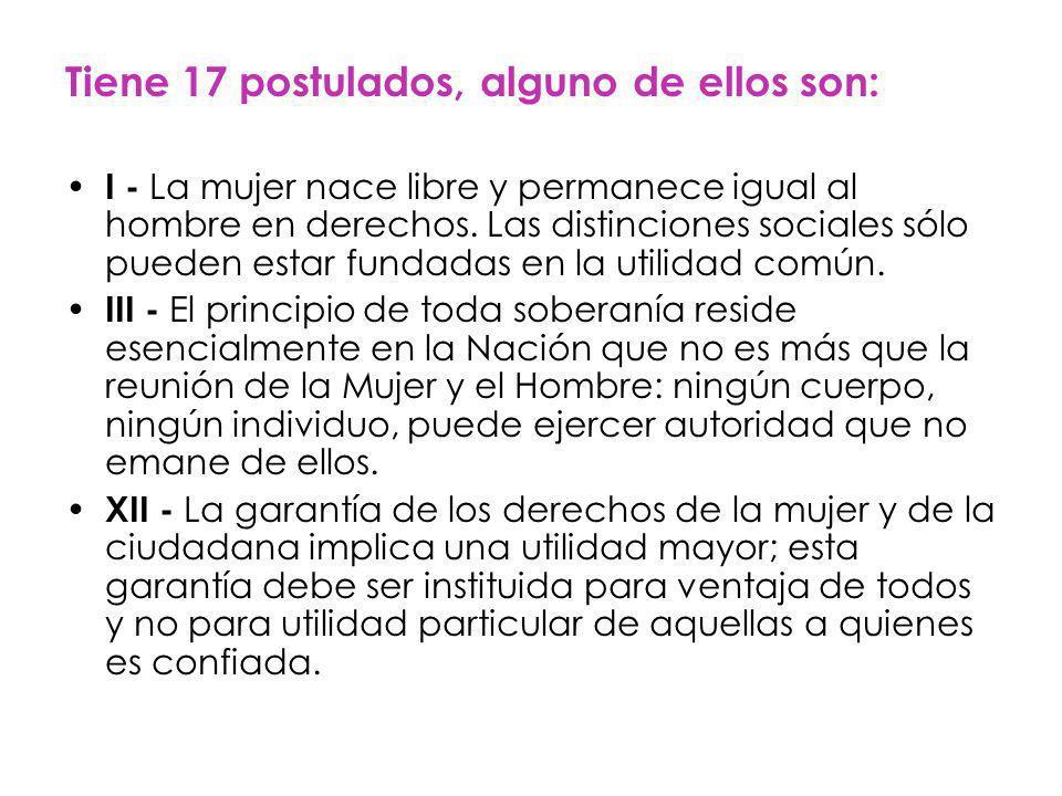 Tiene 17 postulados, alguno de ellos son: I - La mujer nace libre y permanece igual al hombre en derechos.