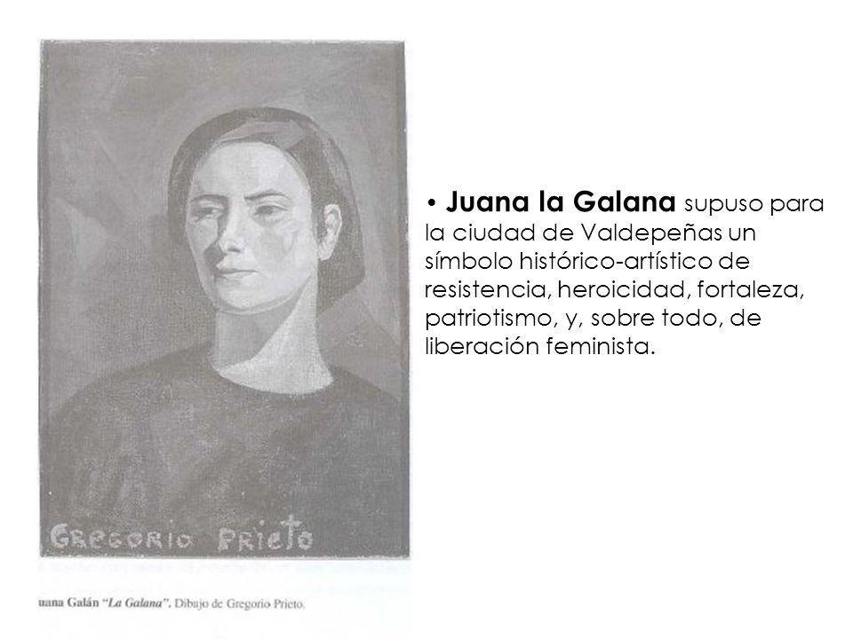 Juana la Galana supuso para la ciudad de Valdepeñas un símbolo histórico-artístico de resistencia, heroicidad, fortaleza, patriotismo, y, sobre todo, de liberación feminista.