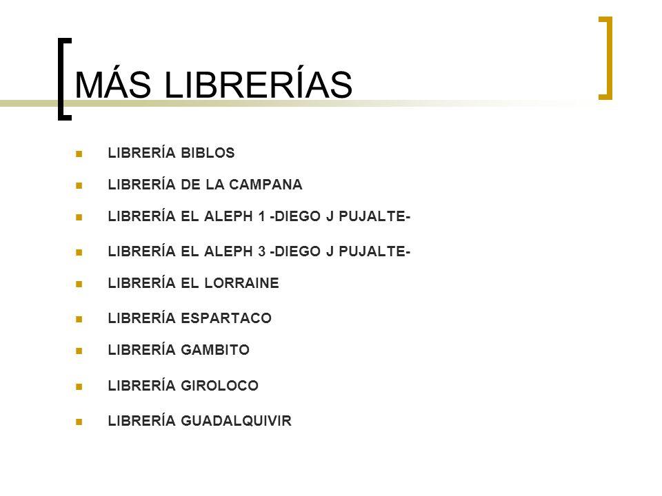 MÁS LIBRERÍAS LIBRERÍA BIBLOS LIBRERÍA DE LA CAMPANA LIBRERÍA EL ALEPH 1 -DIEGO J PUJALTE- LIBRERÍA EL ALEPH 3 -DIEGO J PUJALTE- LIBRERÍA EL LORRAINE