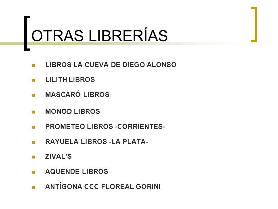 OTRAS LIBRERÍAS LIBROS LA CUEVA DE DIEGO ALONSO LILITH LIBROS MASCARÓ LIBROS MONOD LIBROS PROMETEO LIBROS -CORRIENTES- RAYUELA LIBROS -LA PLATA- ZIVAL