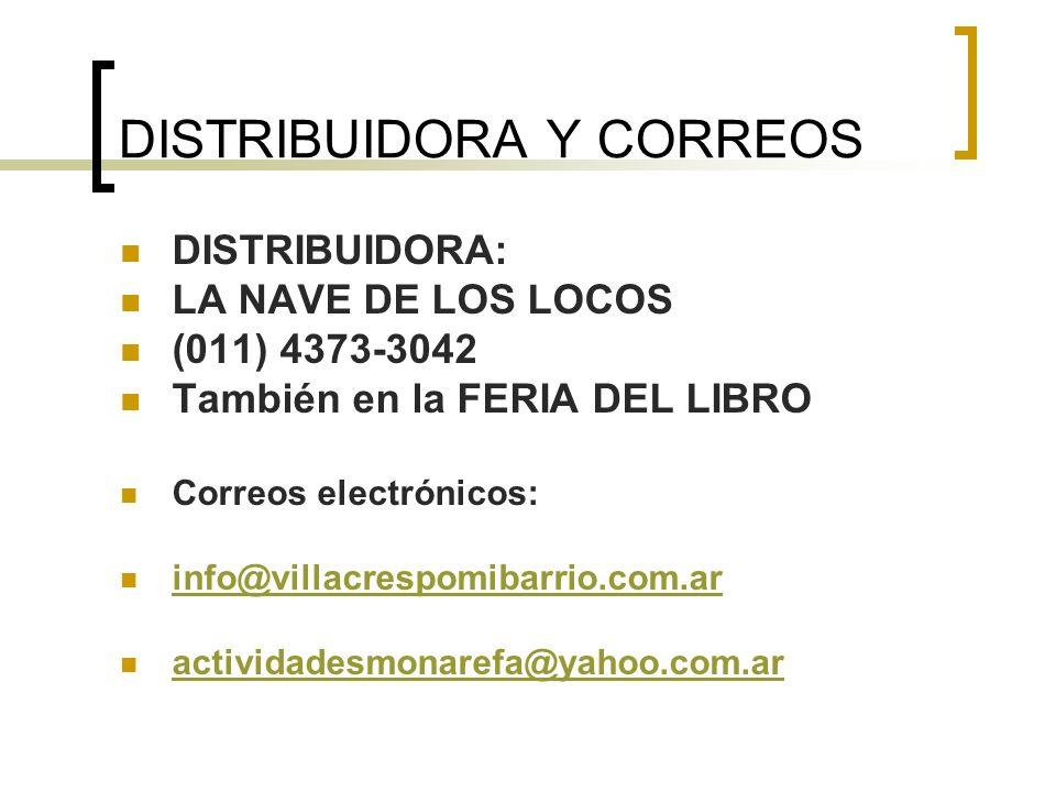 DISTRIBUIDORA Y CORREOS DISTRIBUIDORA: LA NAVE DE LOS LOCOS (011) 4373-3042 También en la FERIA DEL LIBRO Correos electrónicos: info@villacrespomibarr