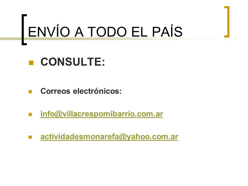ENVÍO A TODO EL PAÍS CONSULTE: Correos electrónicos: info@villacrespomibarrio.com.ar actividadesmonarefa@yahoo.com.ar