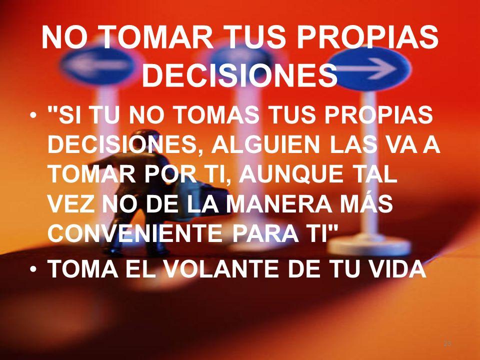 NO TOMAR TUS PROPIAS DECISIONES