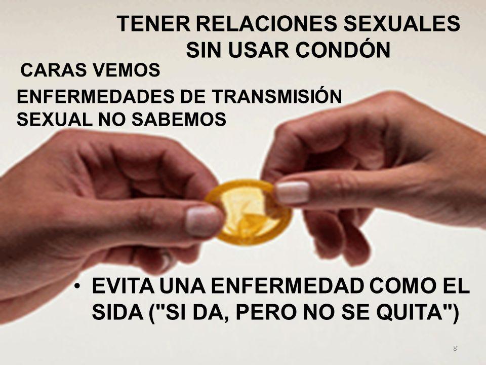 TENER RELACIONES SEXUALES SIN USAR CONDÓN EVITA UNA ENFERMEDAD COMO EL SIDA (