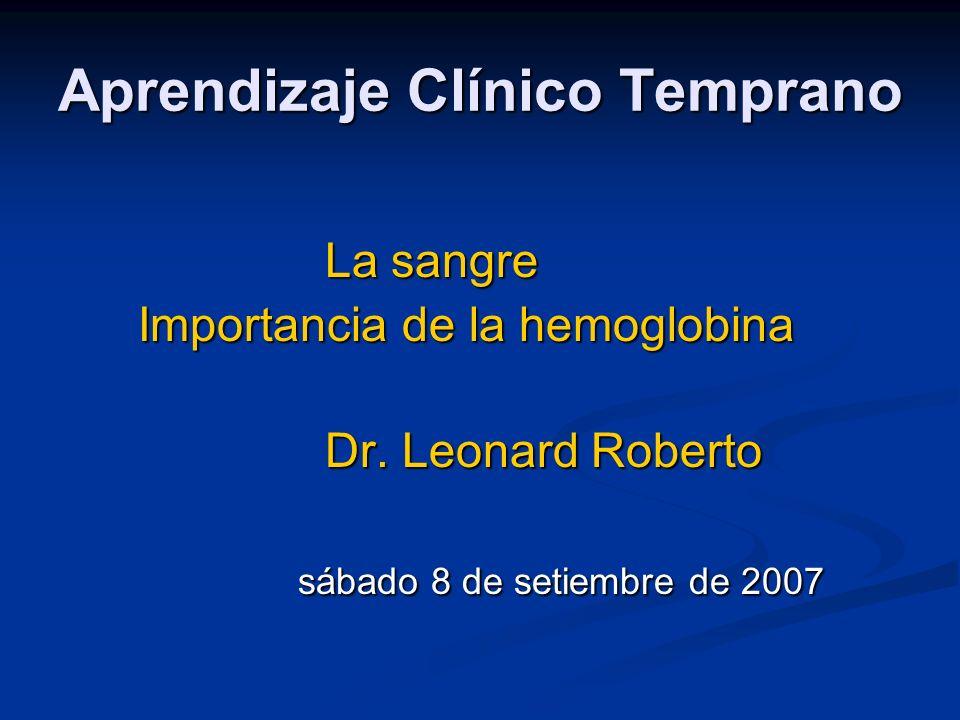 La sangre La sangre Importancia de la hemoglobina Importancia de la hemoglobina Dr. Leonard Roberto Dr. Leonard Roberto sábado 8 de setiembre de 2007