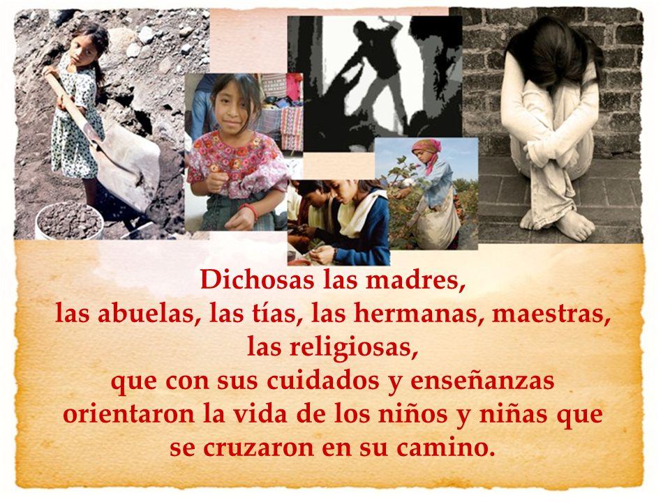 Dichosas las madres, las abuelas, las tías, las hermanas, maestras, las religiosas, que con sus cuidados y enseñanzas orientaron la vida de los niños