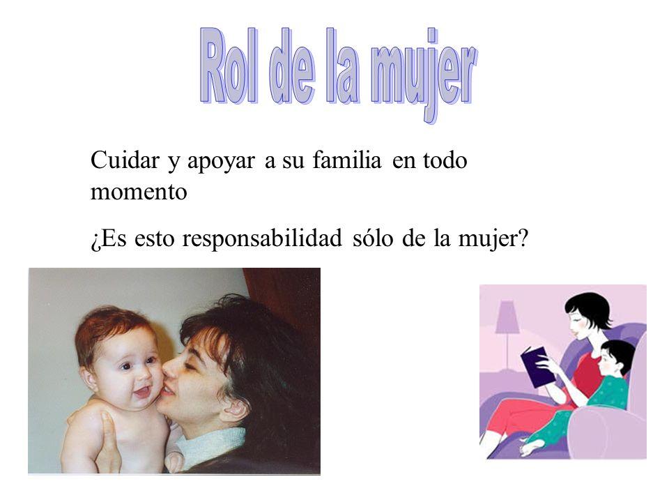 Cuidar y apoyar a su familia en todo momento ¿Es esto responsabilidad sólo de la mujer