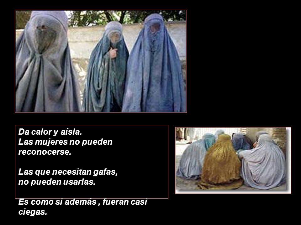 La burka no es un vestido, es una cárcel que somete a las mujeres a la terrible dificultad de no ver con claridad nada que no se encuentre a un metro