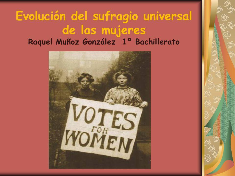 Evolución del sufragio universal de las mujeres Raquel Muñoz González 1º Bachillerato