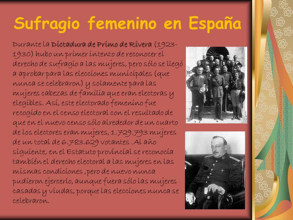 Sufragio femenino en España Dictadura de Primo de Rivera Durante la Dictadura de Primo de Rivera (1923- 1930) hubo un primer intento de reconocer el d