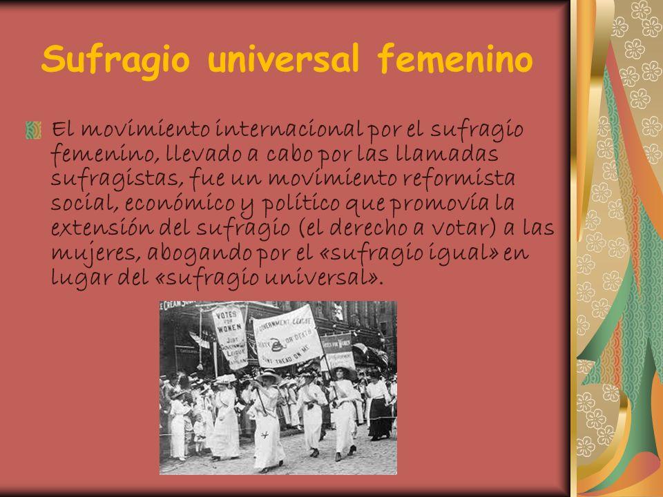 Sufragio universal femenino El movimiento internacional por el sufragio femenino, llevado a cabo por las llamadas sufragistas, fue un movimiento refor