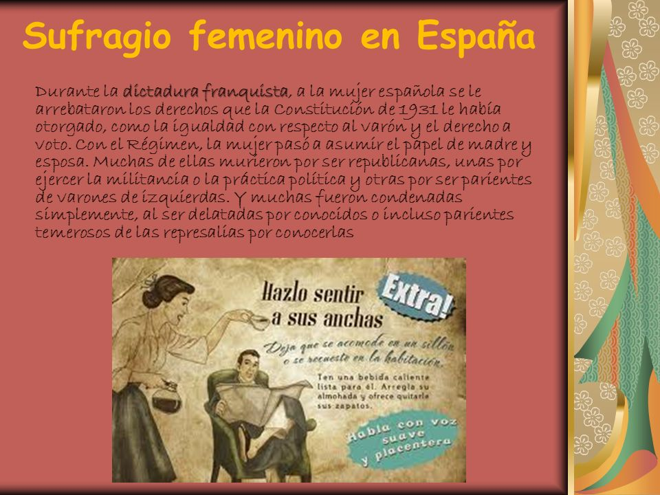 dictadura franquista Durante la dictadura franquista, a la mujer española se le arrebataron los derechos que la Constitución de 1931 le había otorgado