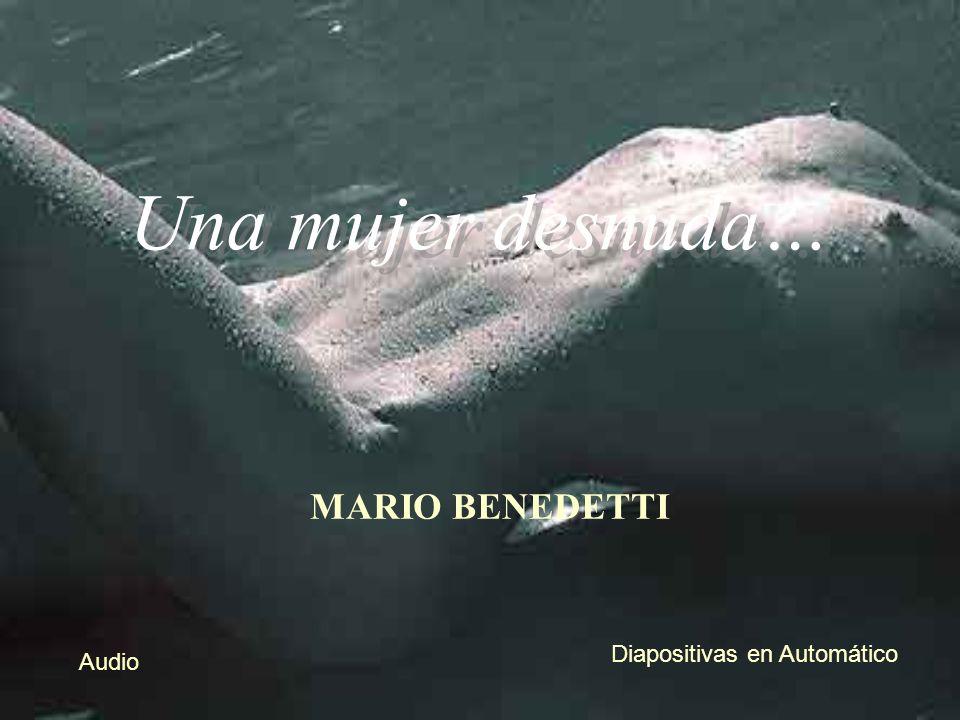 MARIO BENEDETTI Audio Diapositivas en Automático Una mujer desnuda…