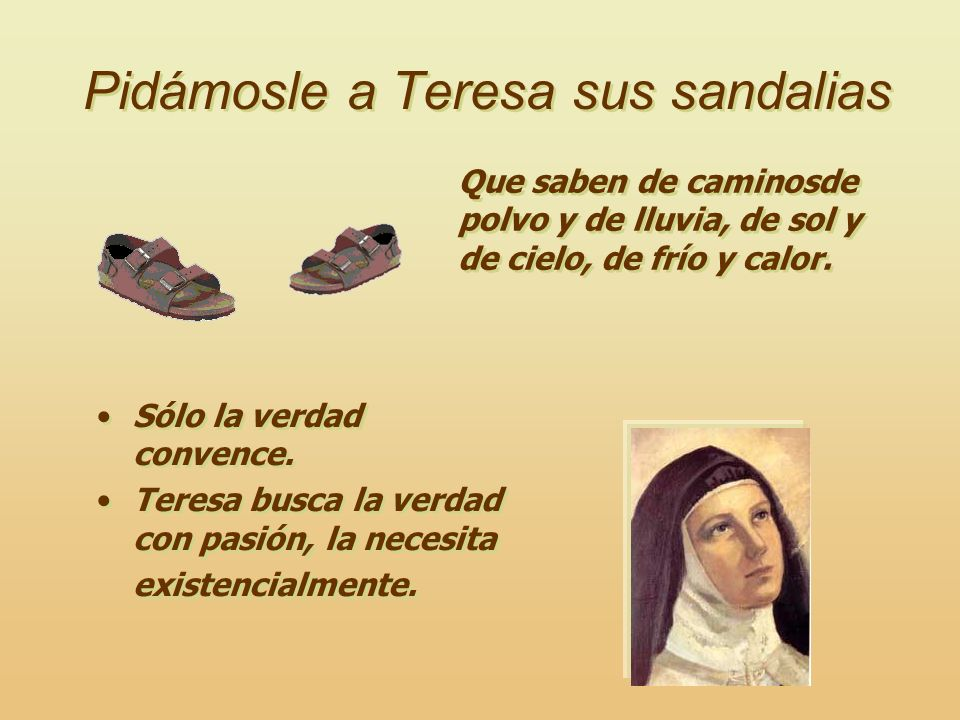 Pidámosle a Teresa sus sandalias Sólo la verdad convence.