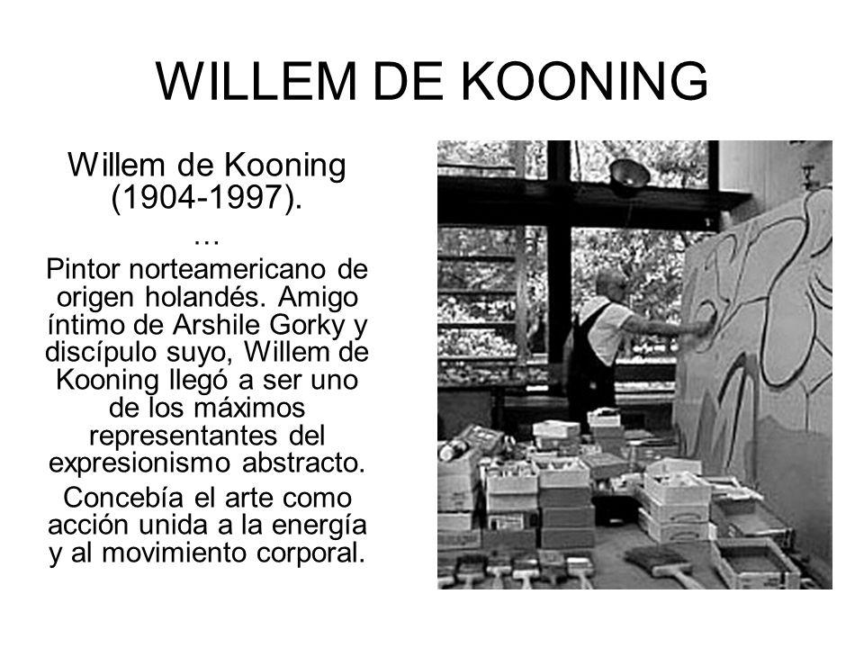 WILLEM DE KOONING Willem de Kooning (1904-1997).… Pintor norteamericano de origen holandés.