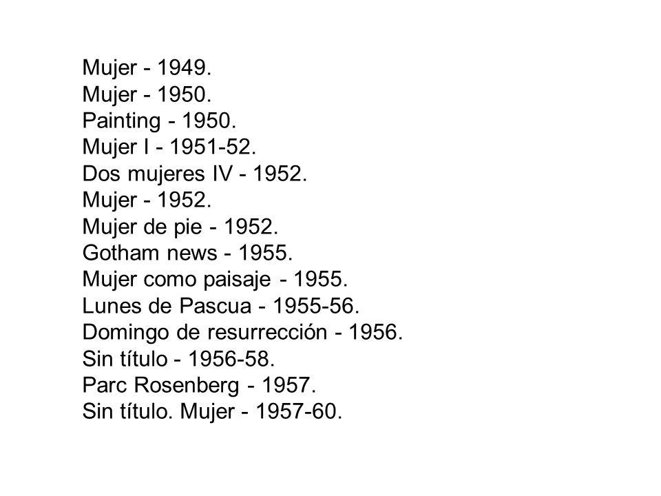 Figura sentada (hombre clásico) - 1939. El vidriero - 1940. Mujer sentada - 1940. Hombre de pie - 1942. Mujer - 1944. Pink angels - 1945. La vida tran