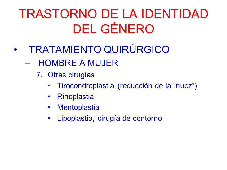TRASTORNO DE LA IDENTIDAD DEL GÉNERO TRATAMIENTO QUIRÚRGICO –HOMBRE A MUJER 7.Otras cirugías Tirocondroplastia (reducción de la nuez) Rinoplastia Ment
