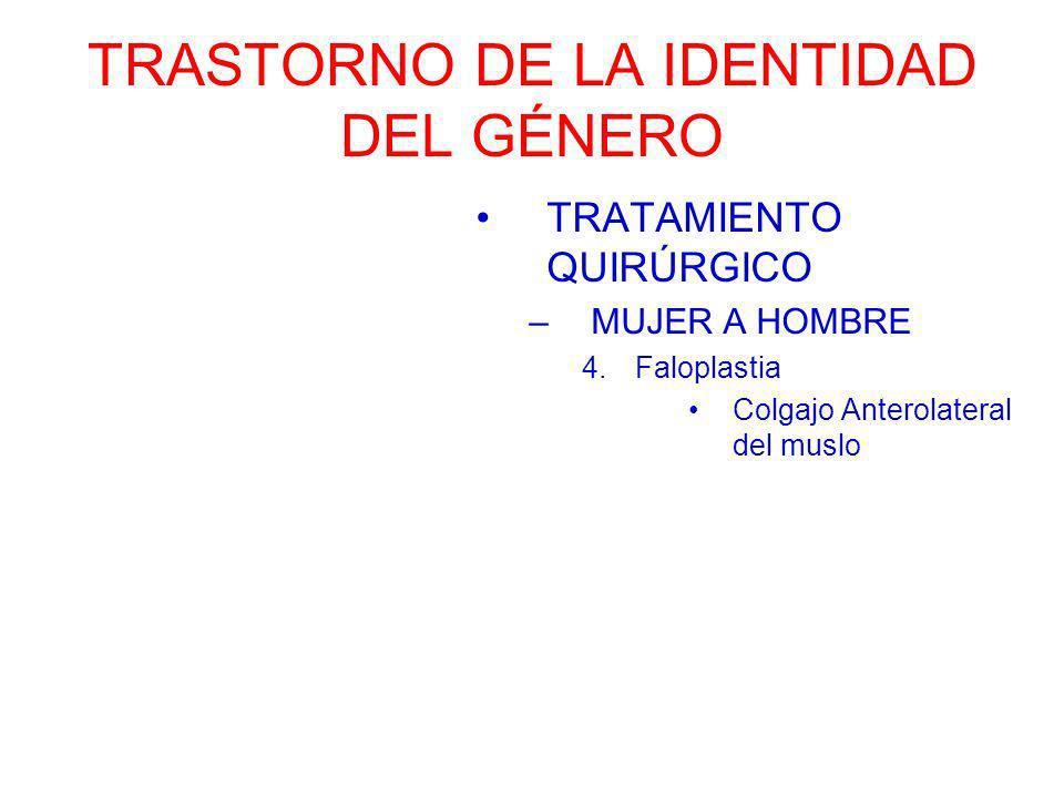 TRASTORNO DE LA IDENTIDAD DEL GÉNERO TRATAMIENTO QUIRÚRGICO –MUJER A HOMBRE 4.Faloplastia Colgajo Anterolateral del muslo