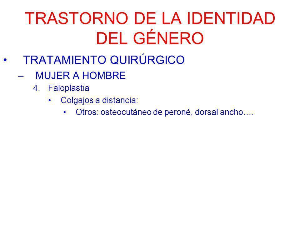 TRASTORNO DE LA IDENTIDAD DEL GÉNERO TRATAMIENTO QUIRÚRGICO –MUJER A HOMBRE 4.Faloplastia Colgajos a distancia: Otros: osteocutáneo de peroné, dorsal