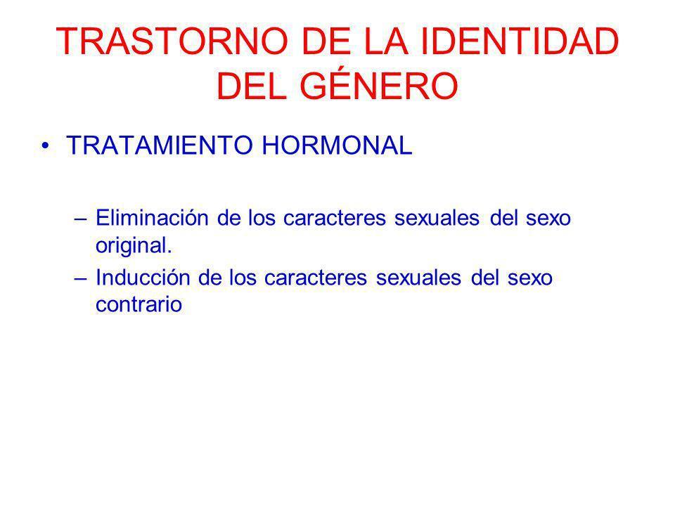 TRASTORNO DE LA IDENTIDAD DEL GÉNERO TRATAMIENTO HORMONAL –Eliminación de los caracteres sexuales del sexo original. –Inducción de los caracteres sexu