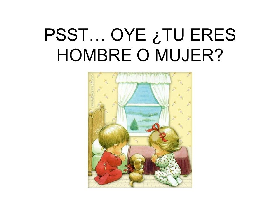PSST… OYE ¿TU ERES HOMBRE O MUJER?