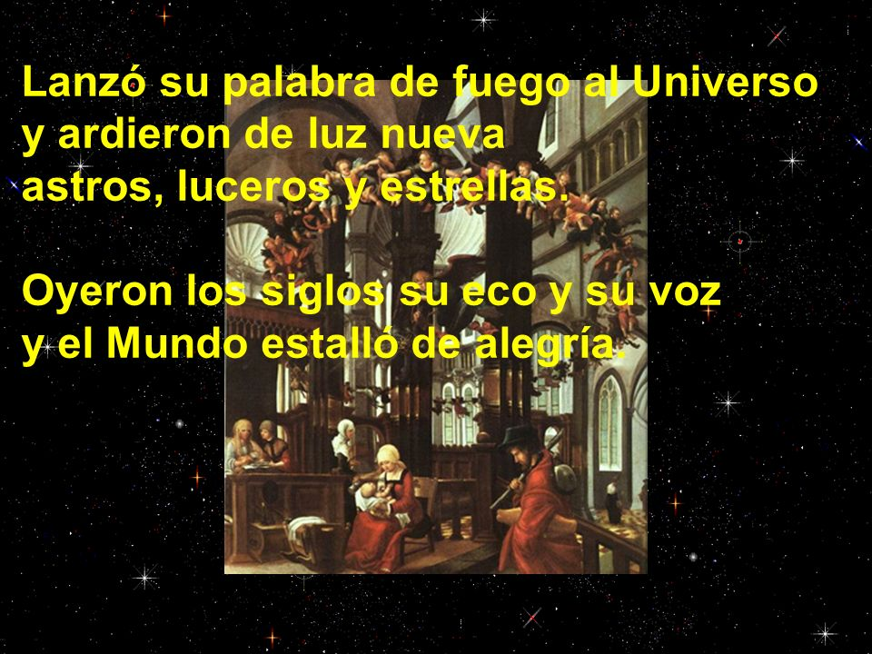 Lanzó su palabra de fuego al Universo y ardieron de luz nueva astros, luceros y estrellas.