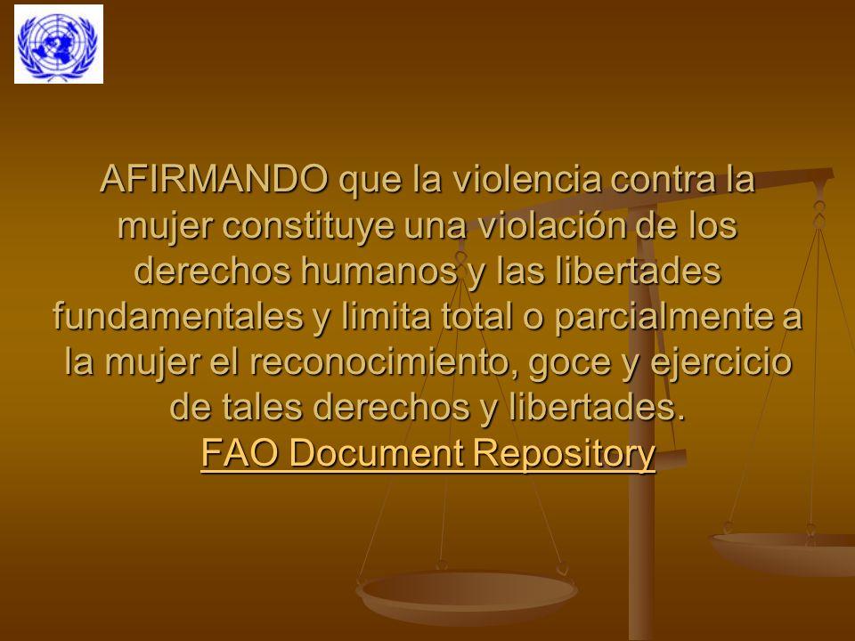 AFIRMANDO que la violencia contra la mujer constituye una violación de los derechos humanos y las libertades fundamentales y limita total o parcialmen