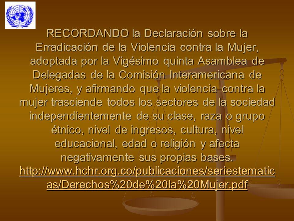 RECORDANDO la Declaración sobre la Erradicación de la Violencia contra la Mujer, adoptada por la Vigésimo quinta Asamblea de Delegadas de la Comisión