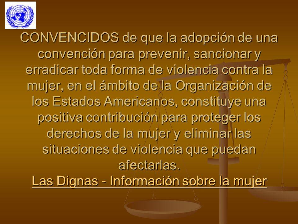 CONVENCIDOS de que la adopción de una convención para prevenir, sancionar y erradicar toda forma de violencia contra la mujer, en el ámbito de la Orga