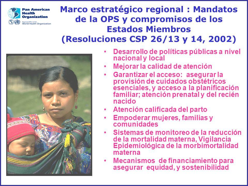 Marco estratégico regional : Mandatos de la OPS y compromisos de los Estados Miembros (Resoluciones CSP 26/13 y 14, 2002) Desarrollo de políticas públ