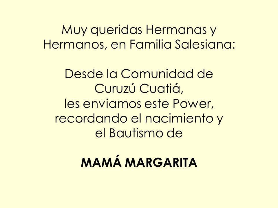 Muy queridas Hermanas y Hermanos, en Familia Salesiana: Desde la Comunidad de Curuzú Cuatiá, les enviamos este Power, recordando el nacimiento y el Bautismo de MAMÁ MARGARITA