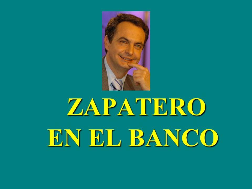ZAPATERO EN EL BANCO ZAPATERO EN EL BANCO