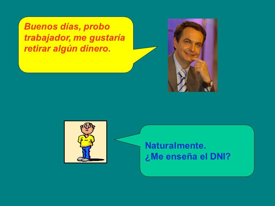 El señor Zapatero entra en un banco y, con esa sonrisa suya tan tranquilizadora como un batín de seda, se dirige, con paso decidido, hacia la pecera blindada del cajero.
