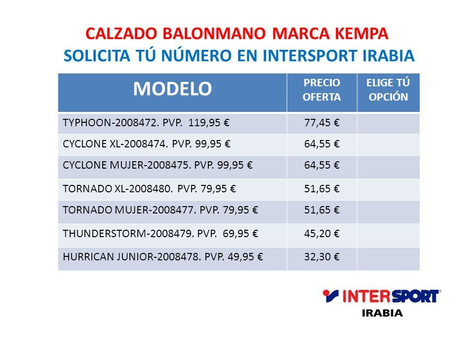 CALZADO BALONMANO MARCA KEMPA SOLICITA TÚ NÚMERO EN INTERSPORT IRABIA MODELO PRECIO OFERTA ELIGE TÚ OPCIÓN TYPHOON-2008472. PVP. 119,95 77,45 CYCLONE