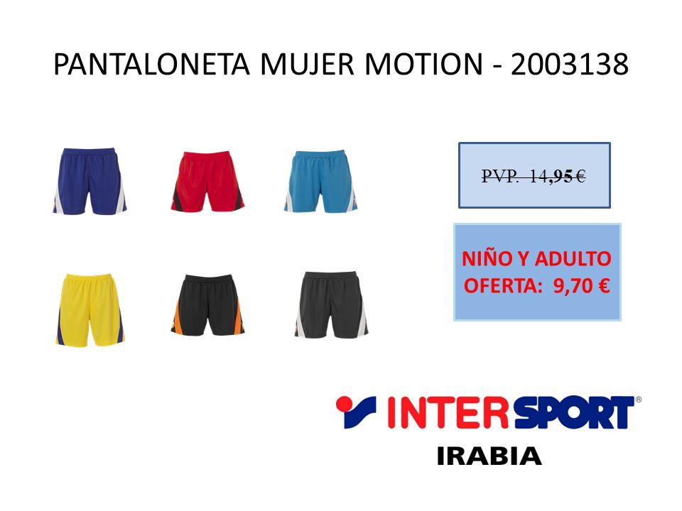 PANTALONETA MUJER MOTION - 2003138 PVP. 14,95 NIÑO Y ADULTO OFERTA: 9,70