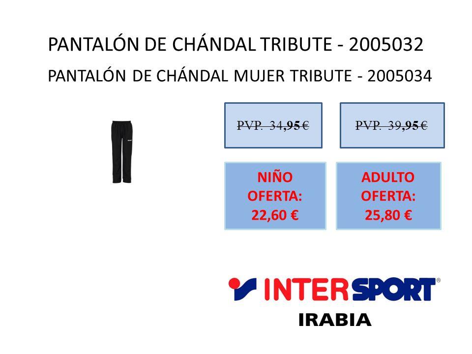 PANTALÓN DE CHÁNDAL TRIBUTE - 2005032 PVP. 34,95 NIÑO OFERTA: 22,60 PVP. 39,95 ADULTO OFERTA: 25,80 PANTALÓN DE CHÁNDAL MUJER TRIBUTE - 2005034