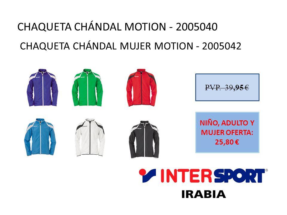 CHAQUETA CHÁNDAL MOTION - 2005040 PVP. 39,95 NIÑO, ADULTO Y MUJER OFERTA: 25,80 CHAQUETA CHÁNDAL MUJER MOTION - 2005042
