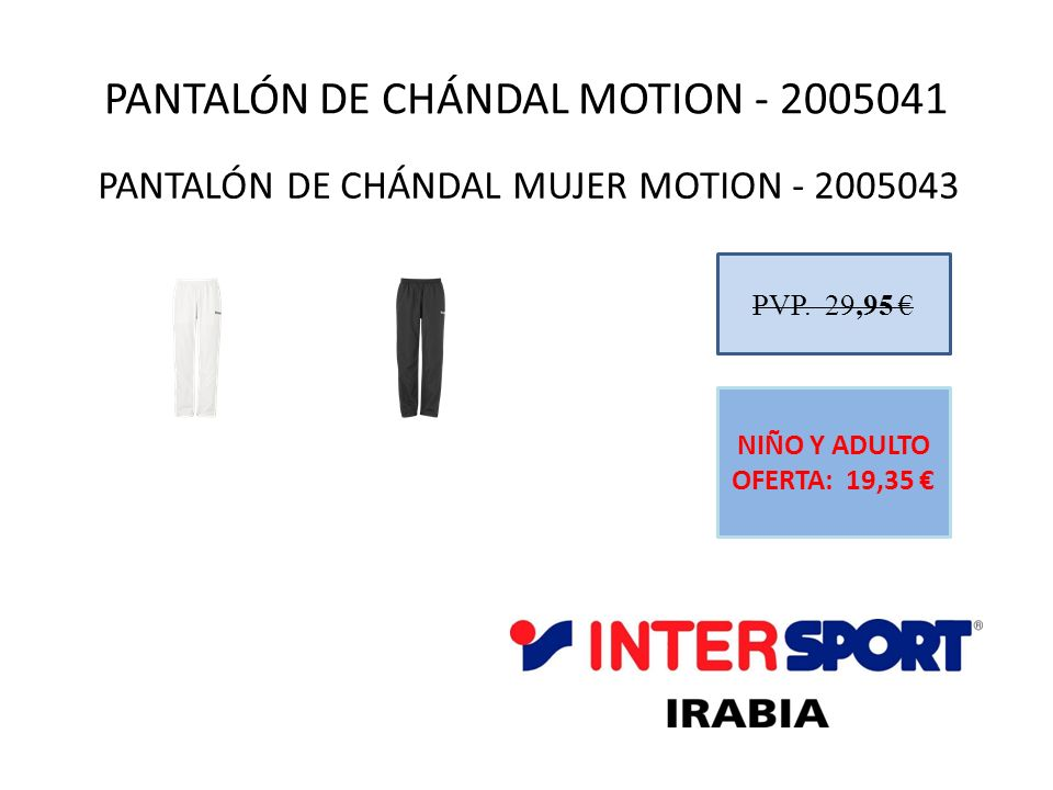 PANTALÓN DE CHÁNDAL MOTION - 2005041 PVP. 29,95 NIÑO Y ADULTO OFERTA: 19,35 PANTALÓN DE CHÁNDAL MUJER MOTION - 2005043
