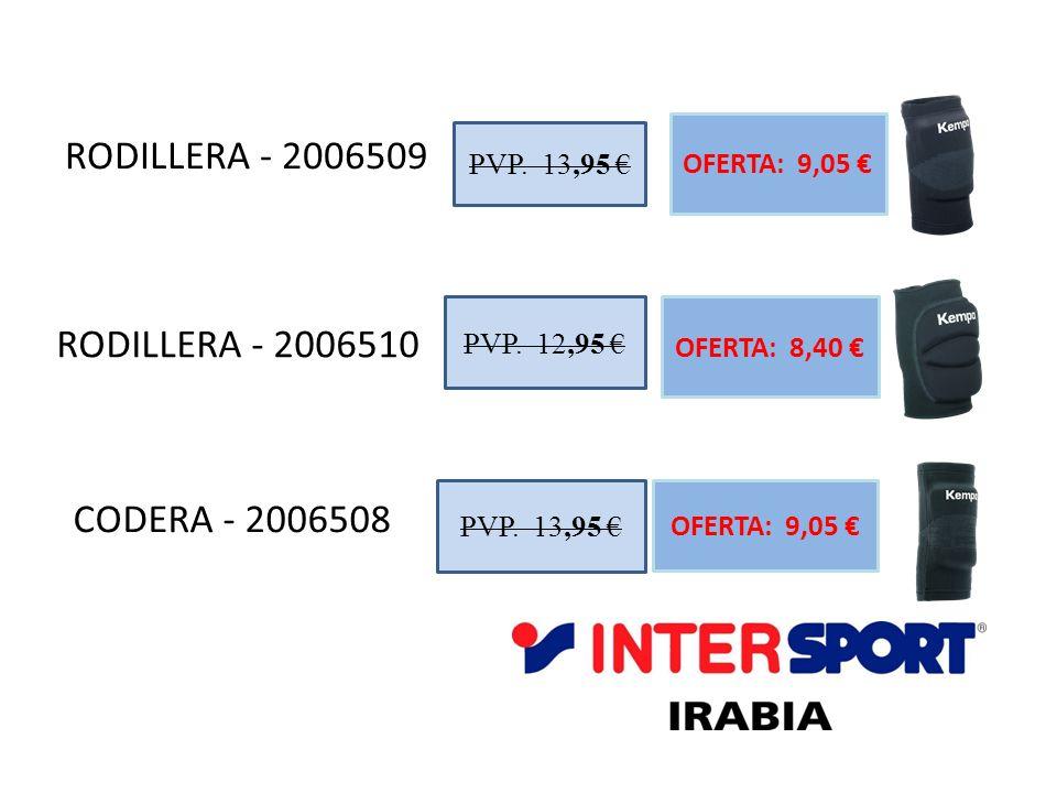 RODILLERA - 2006509 PVP. 13,95 OFERTA: 9,05 RODILLERA - 2006510 PVP. 12,95 OFERTA: 8,40 PVP. 13,95 OFERTA: 9,05 CODERA - 2006508