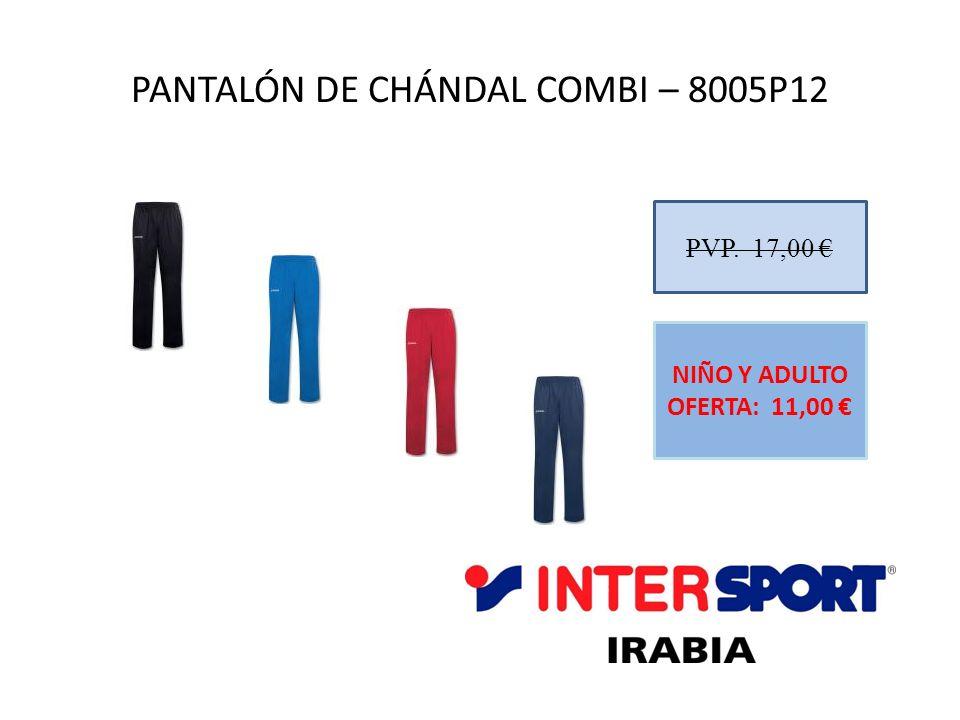 PANTALÓN DE CHÁNDAL COMBI – 8005P12 PVP. 17,00 NIÑO Y ADULTO OFERTA: 11,00