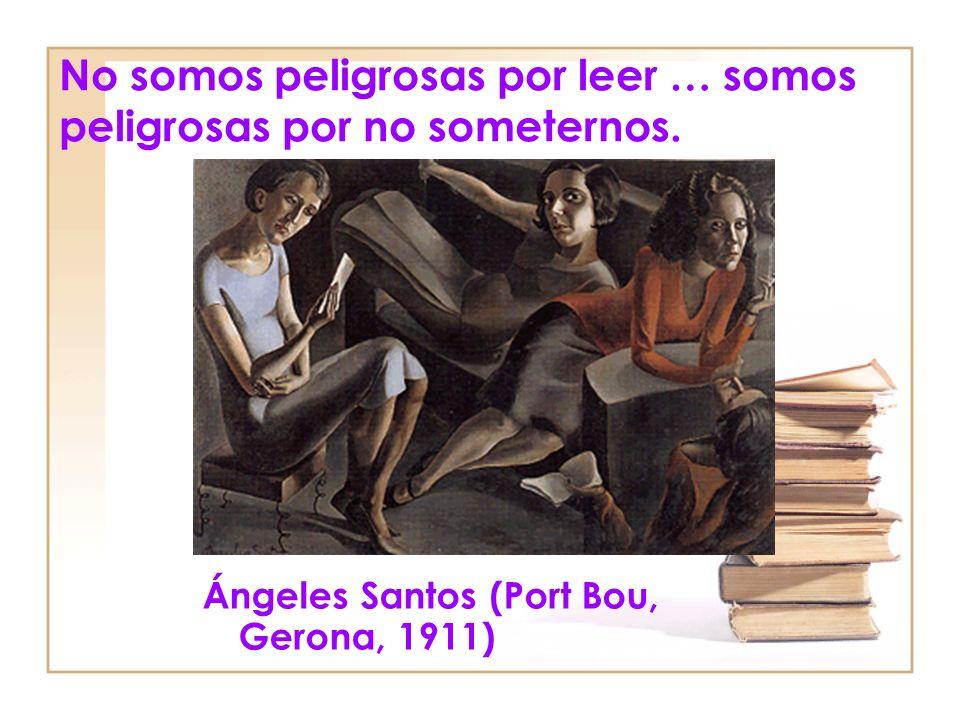 No somos peligrosas por leer … somos peligrosas por no someternos.