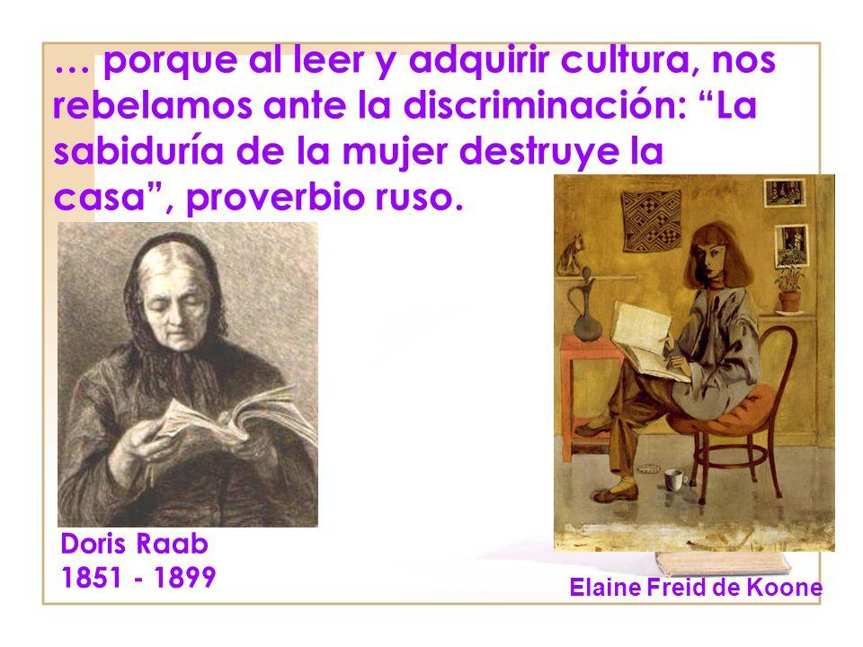 … porque al leer y adquirir cultura, nos rebelamos ante la discriminación: La sabiduría de la mujer destruye la casa, proverbio ruso.